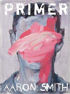Primer (Pitt Poetry Series): Aaron Smith: 9780822964346: Amazon.com: Books