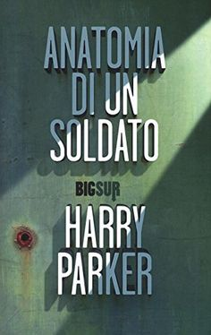 Anatomia di un soldato: 1 di Harry Parker