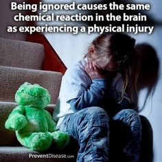 Being ignored causes the same chemical reaction in the brain as experiencing a physical injury. Wow! Heartbreaking.