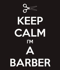 KEEP CALM I'M A BARBER.