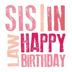 Ways To Say Happy Birthday Sister-in-Law. Happy Birthday Sister in Law wishes and messages. Birthday wishes for sister in law with happy birthday sms. Birthday Greetings For Sister, Happy Birthday Typography, Happy Birthday For Him, Birthday Wish For Husband, Happy Birthday Best Friend, Birthday Wishes For Daughter, Birthday Wishes For Boyfriend, Birthday Wishes For Sister, Birthday Wishes Funny