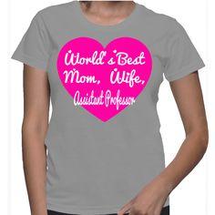 World's Best Mom, Wife, Assistant Professor T-Shirt