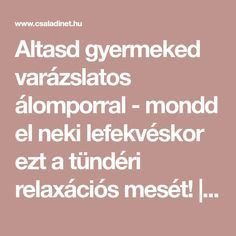 Altasd gyermeked varázslatos álomporral - mondd el neki lefekvéskor ezt a tündéri relaxációs mesét! | Családinet.hu Diy And Crafts, Crafts For Kids, Relax, Stories For Kids, Projects For Kids, Games For Kids, Psychology, Life Hacks, Baby Kids