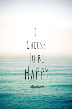 I choose to be happy :)