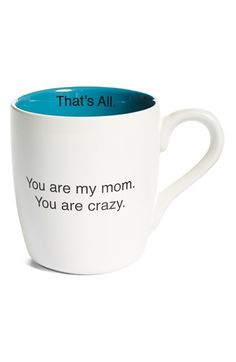 Free shipping and returns on SANTA BARBARA DESIGN 'You Are My Mom' Mug at Nordstrom.com. Well, it's not anything she hasn't heard before, right? A two-tone mug perfectly encapsulates a typical mother-child relationship with a sassy caption that keeps it real and adds a dose of humor to Mom's morning routine. For my Mom.