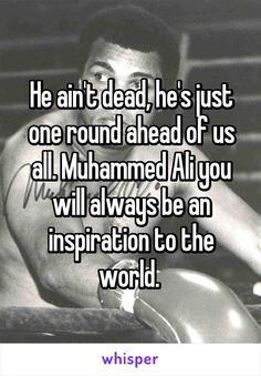 "Someone posted a whisper, which reads ""He ain't dead, he's just one round ahead of us all. Muhammed Ali you will always be an inspiration to the world. Great Quotes, Me Quotes, Muhammad Ali Quotes, Whisper Confessions, Whisper App, First Round, Always Be, Funny Facts, Gates"