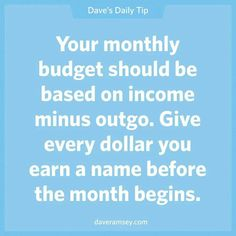 Give evey dollar a name before the month begins. Create a budget and stick to it.