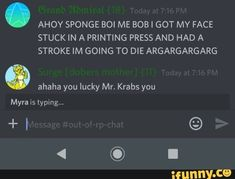 . AHOY SPONGE BOI ME BOB I GOT MV FACE STUCK IN A PRINTING PRESS AND HAD A STROKE IM GOING TO DIE ARGARGARGARG & ahaha you lucky Mr. Krabs yuu – popular memes on the site iFunny.co #spongebob #tvshows #ahoy #sponge #boi #me #got #mv #face #in #printing #press #and #had #stroke #im #going #to #die #argargargarg #ahaha #lucky #pic Funny Spongebob Memes, Printing Press, Yuu, Popular Memes, Give It To Me, Funny Quotes, Messages, Sayings, Face