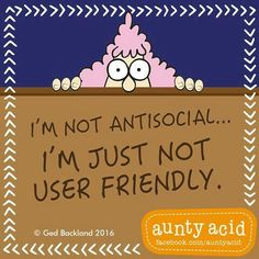 don't like to be used by people all the time and if you refuse, you're antisocial.