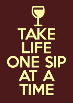 One sip of vino at a time. Best motto to have! #wine