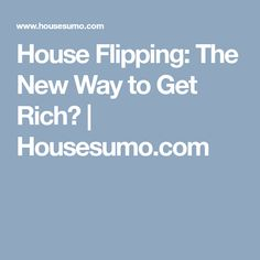 House Flipping: The New Way to Get Rich? | Housesumo.com