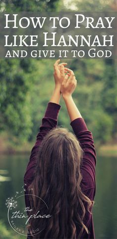 Pray Like Hannah and Give It to God - The Thin Place #prayer #faith #christian