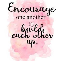 Bible Quotes on Encourage one another. Quotes To Live By, Me Quotes, Motivational Quotes, Inspirational Quotes, Motivational Thoughts, Girly Quotes, The Words, Uplifting Quotes, Positive Quotes