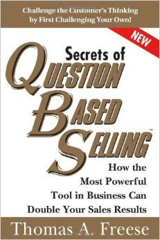 Secrets of Question-Based Selling: How the Most Powerful Tool in Business Can Double Your Sales Results: Thomas Freese: 9781402287527: Amazon.com: Books
