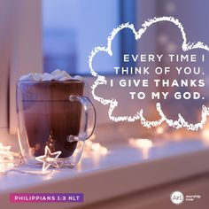Every time I think of you, I give thanks to my God. –Philippians 1:3 NLT #VerseOfTheDay #Bible