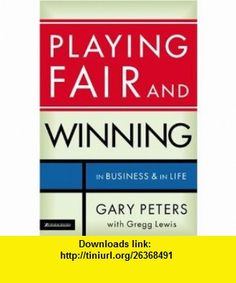 Playing Fair and Winning In Business and in Life (9780310259121) Gary Peters, Gregg Lewis , ISBN-10: 0310259126  , ISBN-13: 978-0310259121 ,  , tutorials , pdf , ebook , torrent , downloads , rapidshare , filesonic , hotfile , megaupload , fileserve