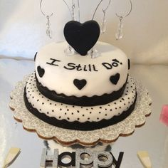 """Anniversary cake - """"I still do"""" is very cute. I just wouldn't use black"""