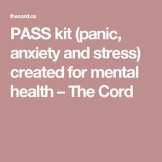 PASS kit (panic, anxiety and stress) created for mental health – The Cord