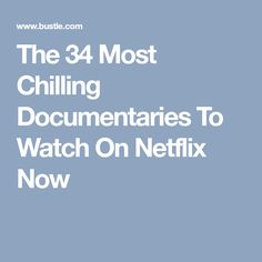 The 34 Most Chilling Documentaries To Watch On Netflix Now