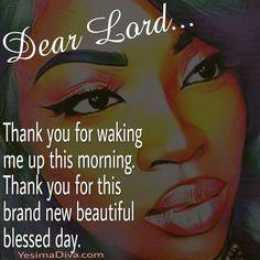 Morning Blessings, I Am Blessed, Dear Lord, Wake Me Up, Yes, Trust God, Good Morning, Diva, Instagram