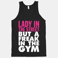 Activate your fitness with this Lady In The Street But A Freak In The Gym black tank! #pink #lady #street #freak #gym #athletic #tee #tank #fitness #workout #exercise #beast #swole #sexy