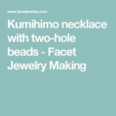 Kumihimo necklace with two-hole beads - Facet Jewelry Making