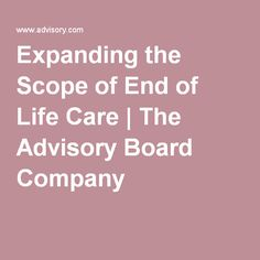 Expanding the Scope of End of Life Care | The Advisory Board Company