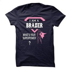 I am a BRAZER, what is your superpower? - #tshirt couple #grey tshirt. ORDER NOW => https://www.sunfrog.com/LifeStyle/I-am-a-BRAZER-what-is-your-superpower.html?68278