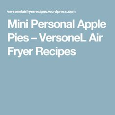 Mini Personal Apple Pies – VersoneL Air Fryer Recipes