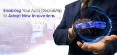 Car dealerships today are faced with the strong need to adapt to new technological innovations and adjust to the disruption it creates in their marketing and operational strategies.