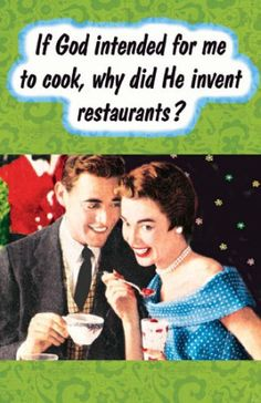 MmmmmHmmmmm - except I really do like to cook - it relaxes me and I am GOOD at it!!!