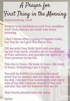 A Prayer for First Thing in the Morning - Daily devotional and Bible study… Prayer Times, Prayer Scriptures, Bible Prayers, Faith Prayer, Prayer Quotes, Bible Quotes, Bible Verses, Verses About Prayer, Catholic Prayers Daily
