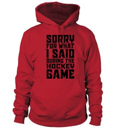 Sorry for what I said hockey 0916 (Hoodie Unisex - Red) #superbowl #nature #sports hockey training, hockey sur glace, hockey art, dried orange slices, yule decorations, scandinavian christmas Hockey Shirts, Hockey Mom, Tee Shirts, Ice Hockey, Tees, Field Hockey Quotes, Hockey Sayings, Backyard Hockey Rink, Golf Crafts