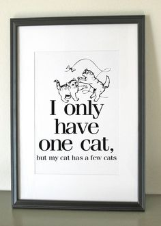 "Print for Home, Gift for Cat Lover, Digital Print - ""Cat's Cat"". $10.00, via Etsy. ""I only have one cat."""