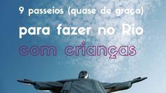 9 passeios (quase de graça) para fazer no Rio com crianças : atrações que podem caber no seu bolso atendendo a todas as idades, gostos e variações de clima!