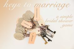 keys to marriage: a simple bridal shower game..... have everyone pick one of their keys to read to the bride
