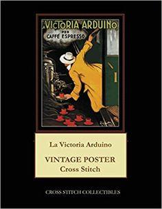 La Victoria Arduino: Vintage Poster Cross Stitch Pattern: Cross Stitch Collectibles, Kathleen George: 9781977569080: Amazon.com: Books