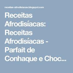 Receitas Afrodisíacas: Receitas Afrodisíacas - Parfait de Conhaque e Choc...
