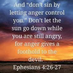 Ephesians 4: 26-27 Don't sin in your anger.