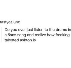 Yup. I was actually wondering if we could all repin this as petition to have Ash do the drum part from Little White Lies? Like the part right before ' you say you're a good girl'. What do you guys think?