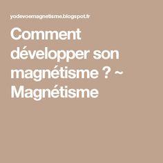 Comment développer son magnétisme ? ~ Magnétisme