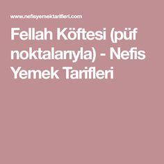 Fellah Köftesi (püf noktalarıyla) - Nefis Yemek Tarifleri