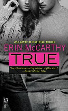 True by Erin McCarthy | Publisher: InterMix / Penguin Publishing | Release Date: May 7, 2013 | www.erinmccarthy.net | Contemporary Romance / New Adult