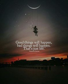 Good things will happen bad things will happen..