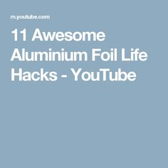 11 Awesome Aluminium Foil Life Hacks - YouTube