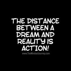 The distance between a dream and reality is action! The Mindset Journey