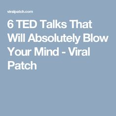 6 TED Talks That Will Absolutely Blow Your Mind - Viral Patch