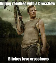 LOL! I love Daryl Dixon AND my crossbow. Yep, I have a crossbow too! <3 <3