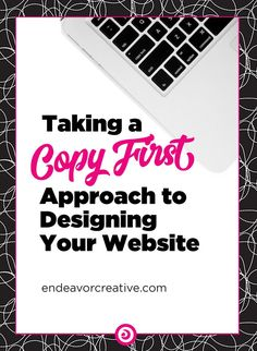 """Why taking a """"copy first"""" approach to designing your website will better your chances for customer conversion."""