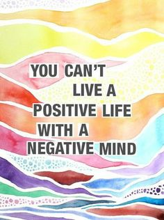 You can't live a positive life with a negative mind. #quote